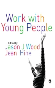 Work with Young People - Theory and Policy for Practice ebook by Jason Wood,Dr Jean Hine