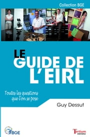 Le guide de l'EIRL - Toutes les questions que l'on se pose ebook by Guy Dessut