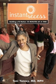 Instant Recess - Building a Fit Nation 10 Minutes at a Time ebook by Toni Yancey