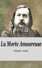 La Morte Amoureuse ebook by Théophile Gautier