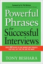 Powerful Phrases for Successful Interviews - Over 400 Ready-to-Use Words and Phrases That Will Get You the Job You Want ebook by Tony Beshara, Dr. Phil McGraw