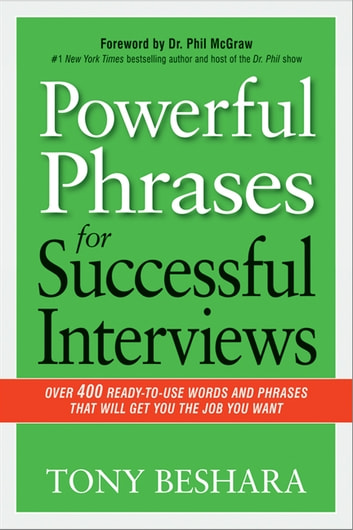 Powerful Phrases for Successful Interviews - Over 400 Ready-to-Use Words and Phrases That Will Get You the Job You Want ebook by Tony Beshara