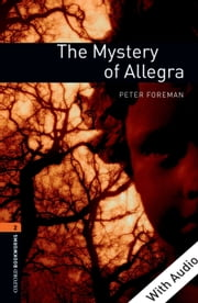 The Mystery of Allegra - With Audio Level 2 Oxford Bookworms Library ebook by Peter Foreman