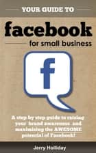 Facebook Guide for Small Business ebook by Jerry Holliday