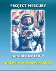Project Mercury: A Chronology - A History of America's First Manned Spacecraft for the Shepard, Grissom, Glenn, Carpenter, Schirra, Cooper Flights (NASA SP-4001)