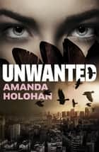 Unwanted ebook by Amanda Holohan