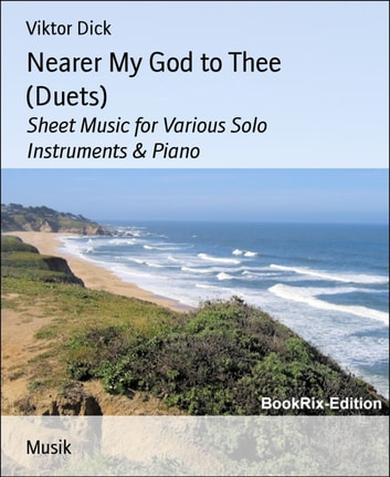 Nearer My God to Thee (Duets) - Sheet Music for Various Solo Instruments & Piano ebook by Viktor Dick