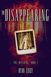The Disappearing (The Watching, #2) ebook by Ryan Casey
