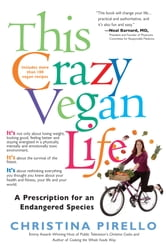 This Crazy Vegan Life - A Prescription for an Endangered Species ebook by Christina Pirello
