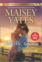 Take Me, Cowboy & The Billionaire's Bargain ebook by Maisey Yates, Naima Simone