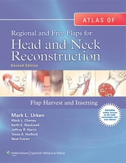 Atlas of Regional and Free Flaps for Head and Neck Reconstruction - Flap Harvest and Insetting ebook by Mark L. Urken,Mack L. Cheney,Keith E. Blackwell,Jeffrey R. Harris,Tessa A. Hadlock,Neal Futran