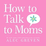 How to Talk to Moms ebook by Alec Greven,Kei Acedera