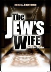 The Jew's Wife & Other Stories ebook by Thomas J. Hubschman