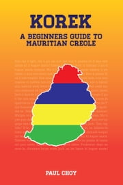 Korek: A Beginners Guide to Mauritian Creole ebook by Paul Choy