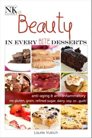 Beauty In Every Bite Desserts Cookbook ebook by Laurie Vukich