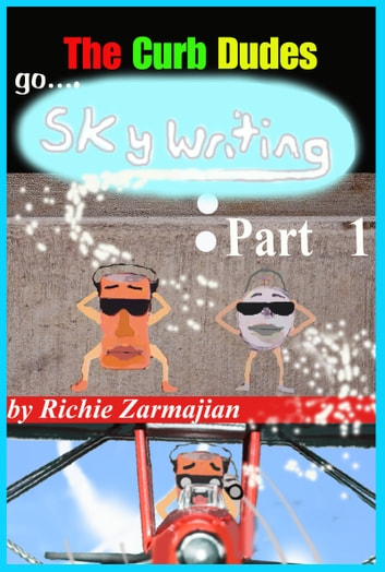The Curb Dudes: Go Skywriting Part 1 ebook by Richie Zarmajian