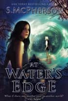 At Water's Edge - The Last Elentrice, #1 ebook by S McPherson