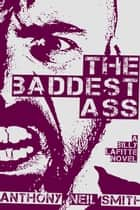 The Baddest Ass ebook by Anthony Neil Smith