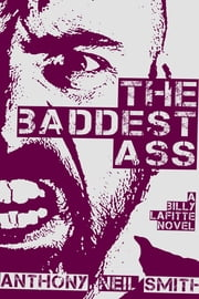 The Baddest Ass - A Billy Lafitte Novel ebook by Anthony Neil Smith