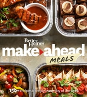Better Homes and Gardens Make-Ahead Meals - 150+ Recipes to Enjoy Every Day of the Week ebook by Better Homes and Gardens