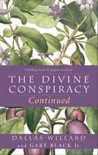 The Divine Conspiracy Continued - Fulfilling God's Kingdom on Earth ebook by Dallas Willard, Gary Black, Jr.