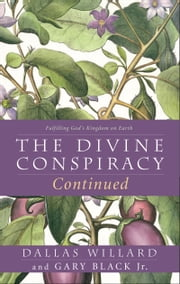 The Divine Conspiracy Continued - Fulfilling God's Kingdom on Earth ebook by Dallas Willard,Gary Black, Jr.