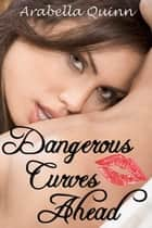 Dangerous Curves Ahead ebook by Arabella Quinn