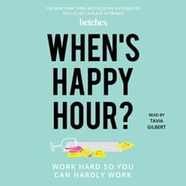 When's Happy Hour? - Work Hard So You Can Hardly Work audiobook by Betches, Tavia Gilbert