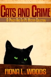 Cats and Crime, A Panzer And The P.I. Mystery Collection ebook by Fiona L. Woods