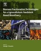 Biomass Fractionation Technologies for a Lignocellulosic Feedstock Based Biorefinery ebook by S.I. Mussatto
