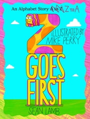 Z Goes First - An Alphabet Story Z-to-A ebook by Sean Lamb, Mike Perry