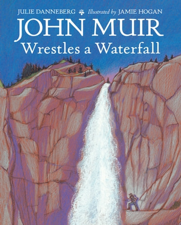 John Muir Wrestles a Waterfall ebook by Julie Danneberg