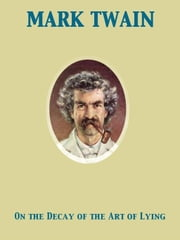 On the Decay of the Art of Lying ebook by Mark Twain