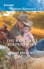 The Rancher's Surprise Baby ebook by Trish Milburn