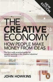 The Creative Economy - How People Make Money from Ideas ebook by John Howkins