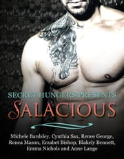 Salacious - Secret Hungers Presents ebook by Michele Bardsley,Cynthia Sax,Renee George,Renea Mason,Erzabet Bishop,Blakely Bennett,Emma Nichols,Anne Lange