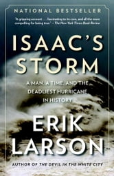 Isaac's Storm - A Man, a Time, and the Deadliest Hurricane in History ebook by Erik Larson
