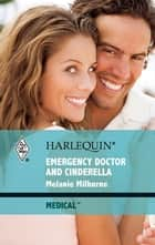 Emergency Doctor and Cinderella ebook by Melanie Milburne