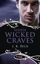 When Wicked Craves: A Rouge Paranormal Romance ebook by JK Beck