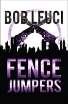 Fence Jumpers ebook by Bob Leuci