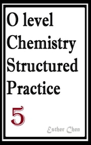 O level Chemistry Structured Practice Papers 5 ebook by Esther Chen