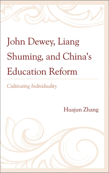 John Dewey, Liang Shuming, and China's Education Reform - Cultivating Individuality ebook by Huajun Zhang