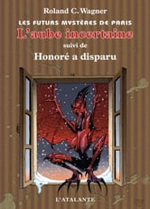 L'Aube incertaine - Les Futurs mystères de Paris, T4 ebook by Roland C. Wagner