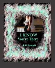 I Know You're There ebook by R.H. Proenza