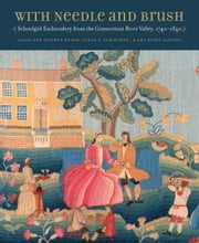 With Needle and Brush - Schoolgirl Embroidery from the Connecticut River Valley, 1740-1840 ebook by Carol Huber,Stephen Huber,Susan P. Schoelwer,Amy Kurtz Lansing,Jeffrey Andersen