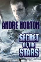 Secret of the Stars ebook by Andre Norton