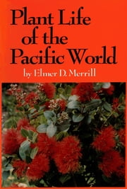Plant Life of the Pacific World ebook by Elmer D. Merrill