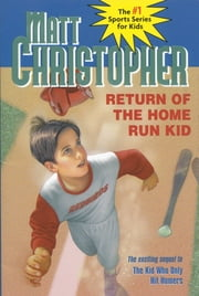 Return of the Home Run Kid eBook by Matt Christopher, Paul Casale