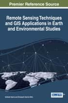 Remote Sensing Techniques and GIS Applications in Earth and Environmental Studies ebook by Abhisek Santra,Shreyashi Santra Mitra