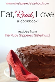 Eat, Read, Love - Recipes from the Ruby-Slippered Sisterhood ebook by Ruby-Slippered Sisterhood,Amanda Brice (Editor),Kim Law (Editor)